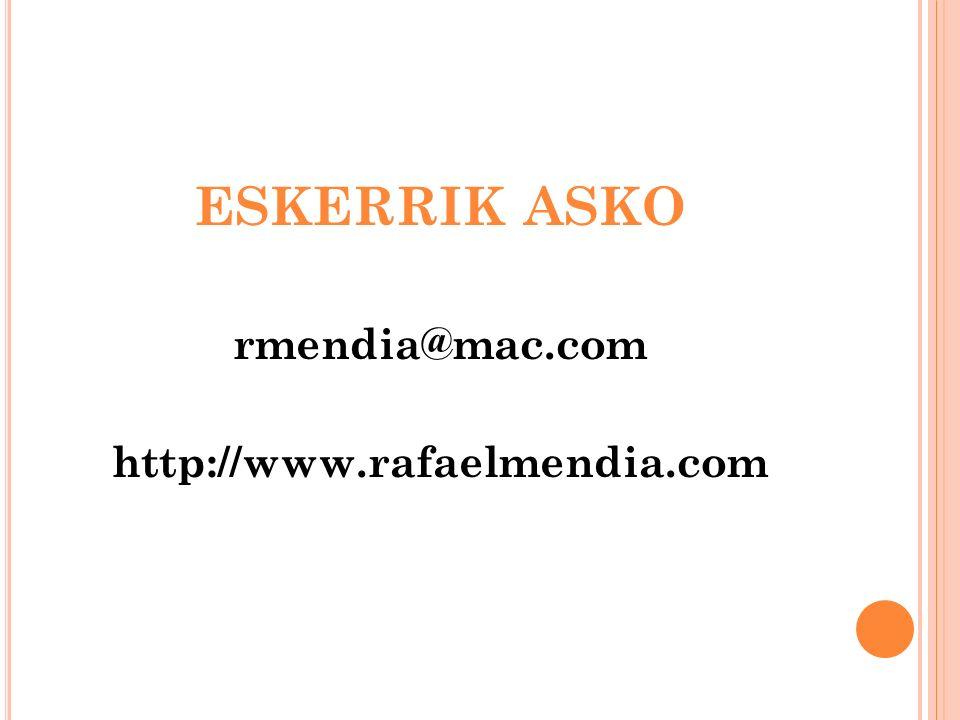 ESKERRIK ASKO rmendia@mac.com http://www.rafaelmendia.com