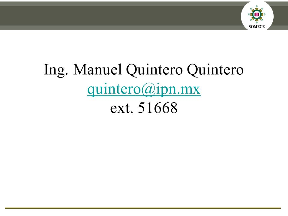 Ing. Manuel Quintero Quintero quintero@ipn.mx ext. 51668