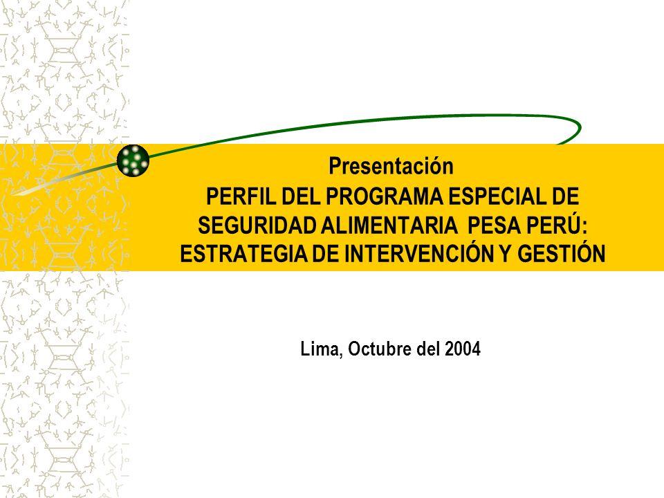 Presentación PERFIL DEL PROGRAMA ESPECIAL DE SEGURIDAD ALIMENTARIA PESA PERÚ: ESTRATEGIA DE INTERVENCIÓN Y GESTIÓN.
