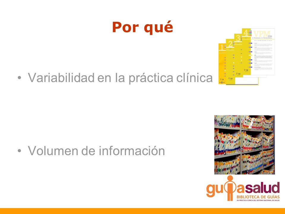 Por qué Variabilidad en la práctica clínica Volumen de información