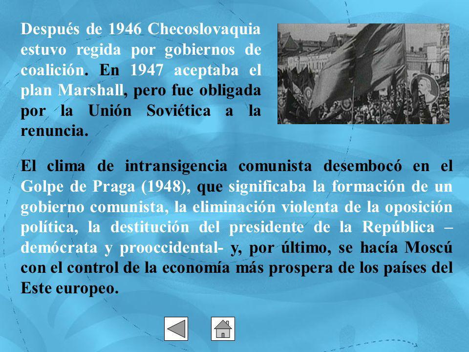 Después de 1946 Checoslovaquia estuvo regida por gobiernos de coalición. En 1947 aceptaba el plan Marshall, pero fue obligada por la Unión Soviética a la renuncia.