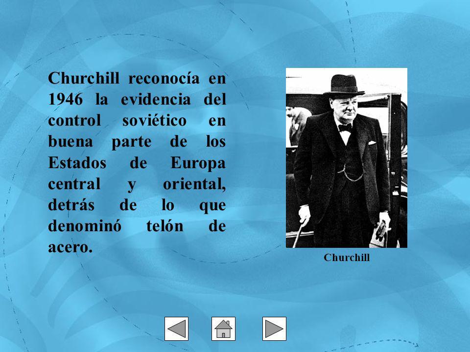 Churchill reconocía en 1946 la evidencia del control soviético en buena parte de los Estados de Europa central y oriental, detrás de lo que denominó telón de acero.