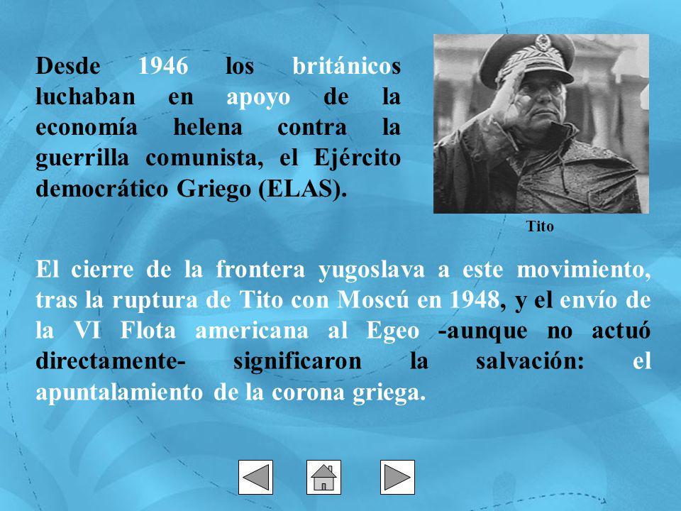 Tito Desde 1946 los británicos luchaban en apoyo de la economía helena contra la guerrilla comunista, el Ejército democrático Griego (ELAS).