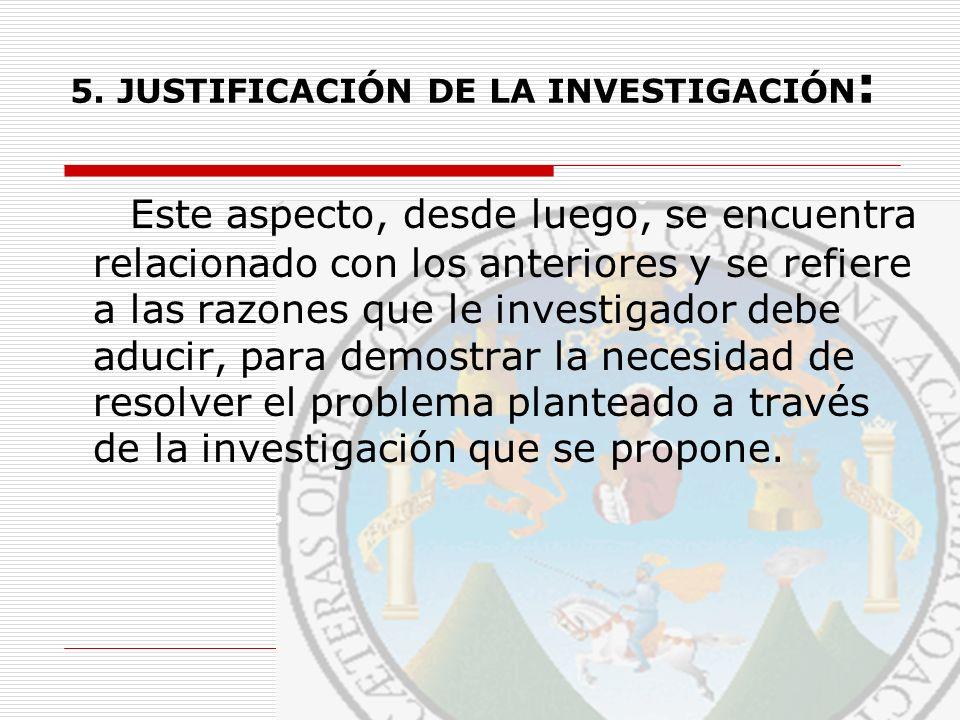 5. JUSTIFICACIÓN DE LA INVESTIGACIÓN: