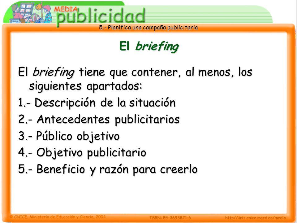 El briefing El briefing tiene que contener, al menos, los siguientes apartados: 1.- Descripción de la situación.