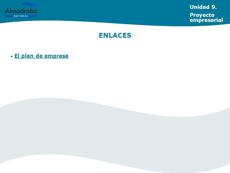 Unidad 9. Proyecto empresarial ENLACES El plan de empresa