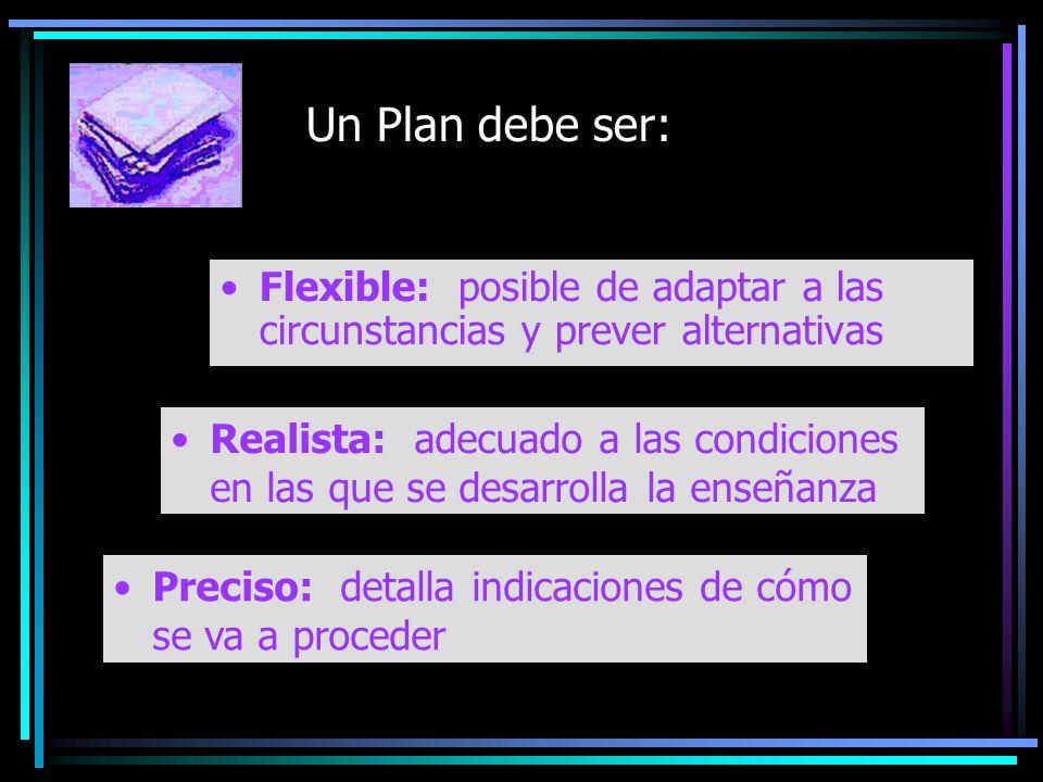 Un Plan debe ser: Flexible: posible de adaptar a las circunstancias y prever alternativas.