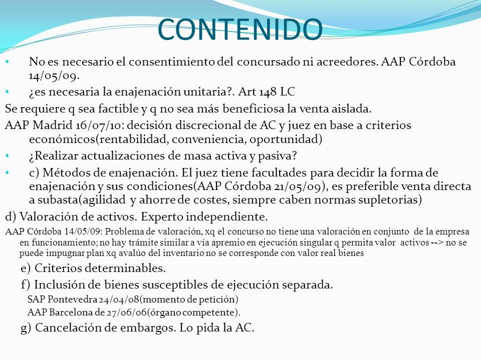 CONTENIDO No es necesario el consentimiento del concursado ni acreedores. AAP Córdoba 14/05/09. ¿es necesaria la enajenación unitaria . Art 148 LC.