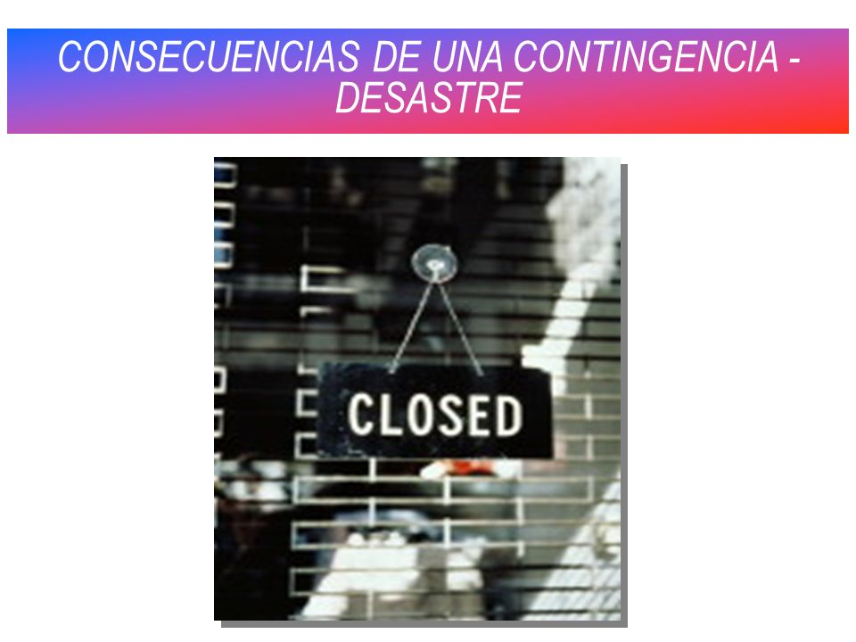 CONSECUENCIAS DE UNA CONTINGENCIA - DESASTRE