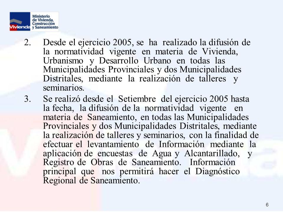 2. Desde el ejercicio 2005, se ha realizado la difusión de la normatividad vigente en materia de Vivienda, Urbanismo y Desarrollo Urbano en todas las Municipalidades Provinciales y dos Municipalidades Distritales, mediante la realización de talleres y seminarios.