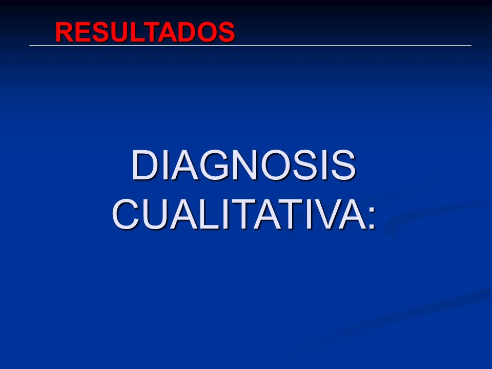 DIAGNOSIS CUALITATIVA: