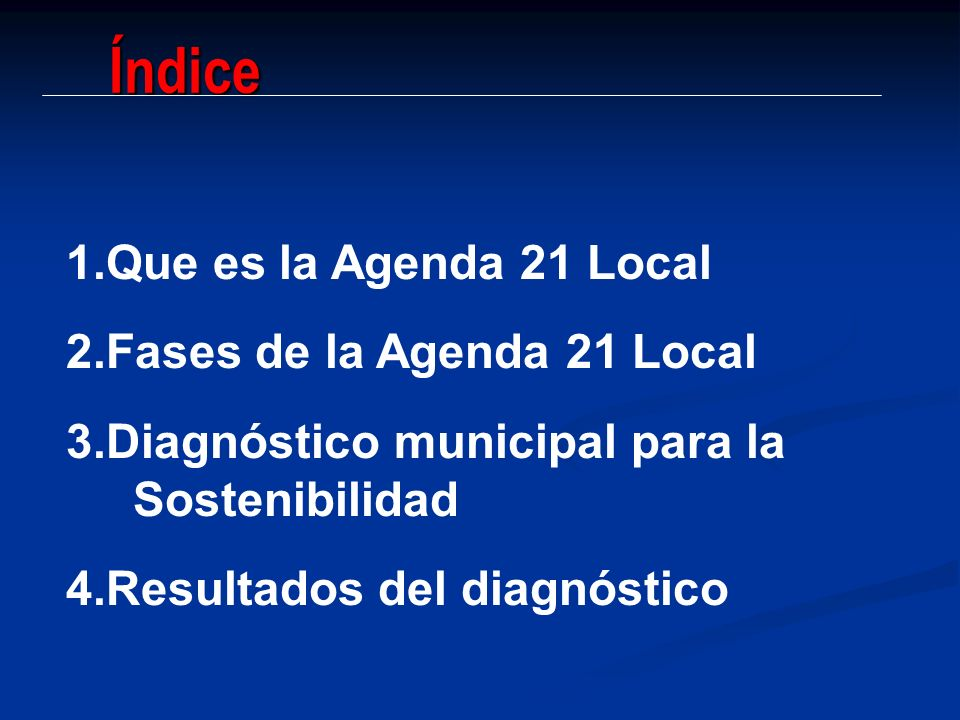 Índice 1.Que es la Agenda 21 Local 2.Fases de la Agenda 21 Local