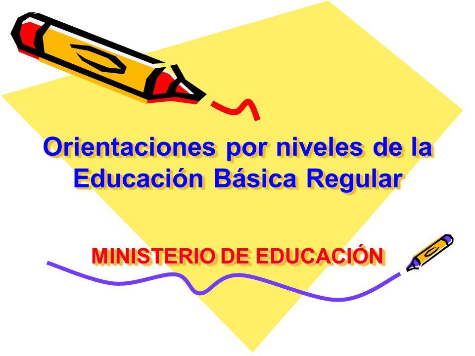 Orientaciones por niveles de la Educación Básica Regular MINISTERIO DE EDUCACIÓN