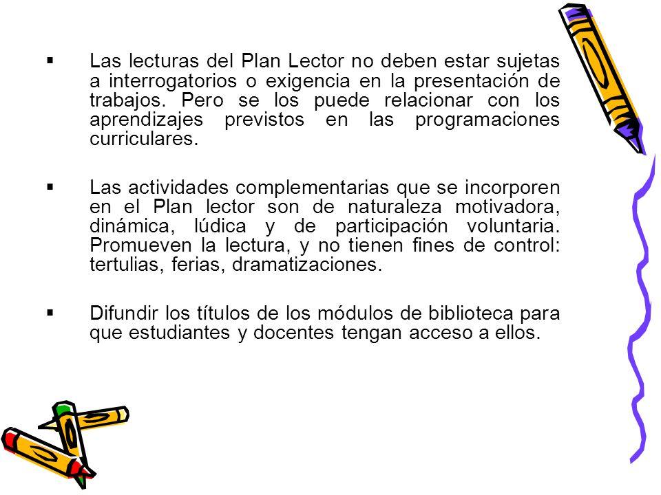 Las lecturas del Plan Lector no deben estar sujetas a interrogatorios o exigencia en la presentación de trabajos. Pero se los puede relacionar con los aprendizajes previstos en las programaciones curriculares.