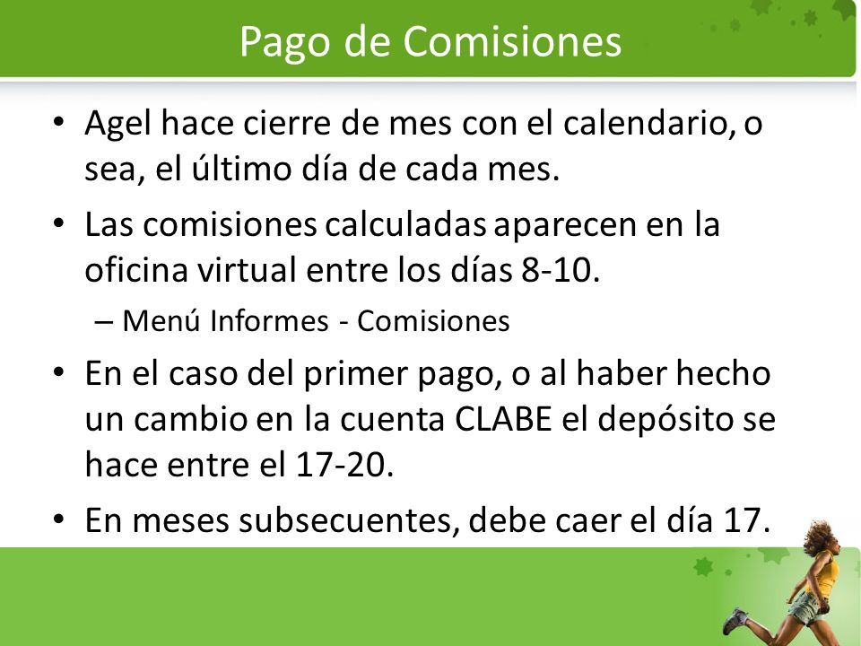 Pago de Comisiones Agel hace cierre de mes con el calendario, o sea, el último día de cada mes.
