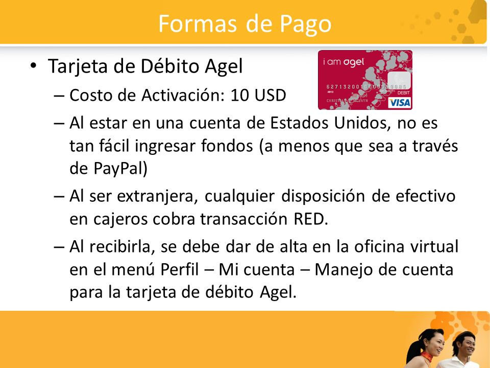 Formas de Pago Tarjeta de Débito Agel Costo de Activación: 10 USD