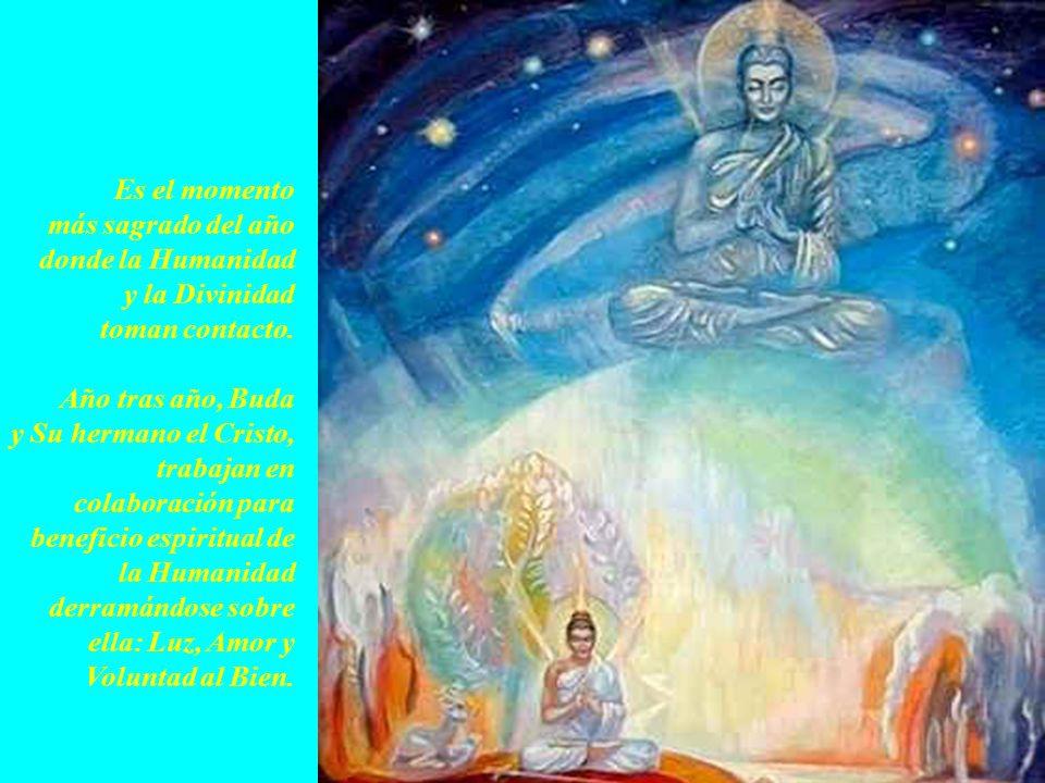 Es el momento más sagrado del año. donde la Humanidad. y la Divinidad. toman contacto. Año tras año, Buda.