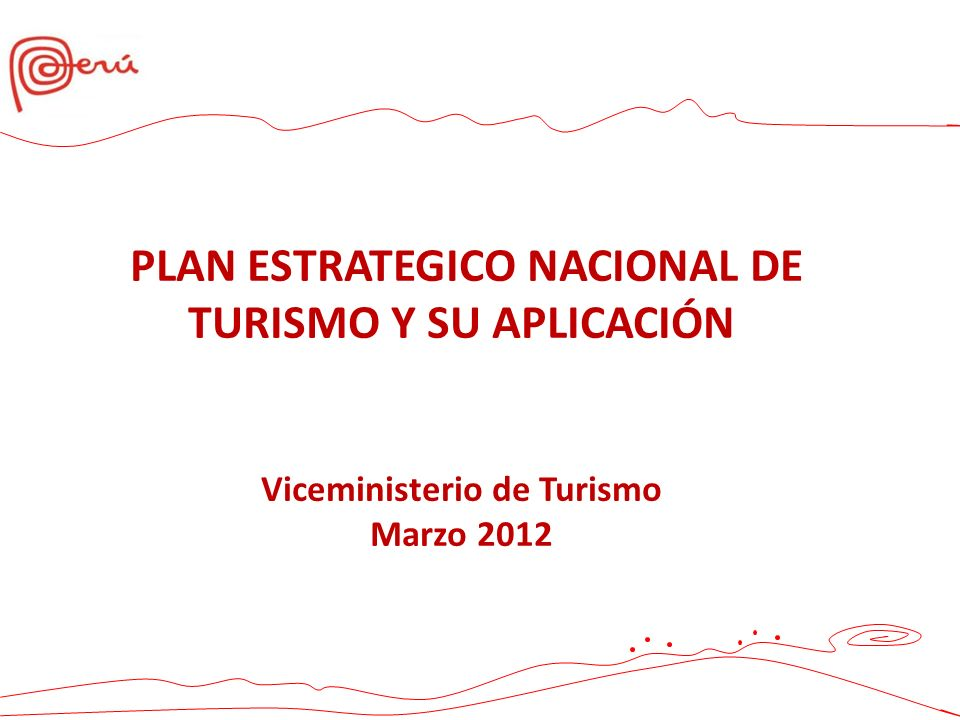 PLAN ESTRATEGICO NACIONAL DE TURISMO Y SU APLICACIÓN Viceministerio de Turismo Marzo 2012