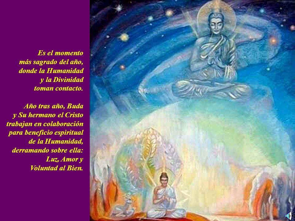Es el momento más sagrado del año, donde la Humanidad. y la Divinidad. toman contacto. Año tras año, Buda.