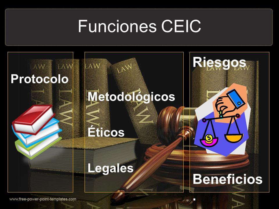 Funciones CEIC Riesgos Beneficios. Protocolo Metodológicos Éticos