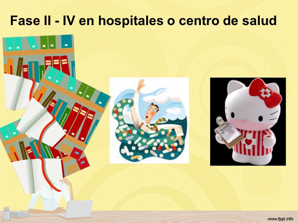 Fase II - IV en hospitales o centro de salud