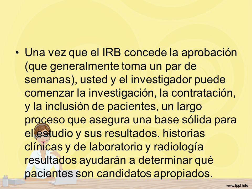 Una vez que el IRB concede la aprobación (que generalmente toma un par de semanas), usted y el investigador puede comenzar la investigación, la contratación, y la inclusión de pacientes, un largo proceso que asegura una base sólida para el estudio y sus resultados.