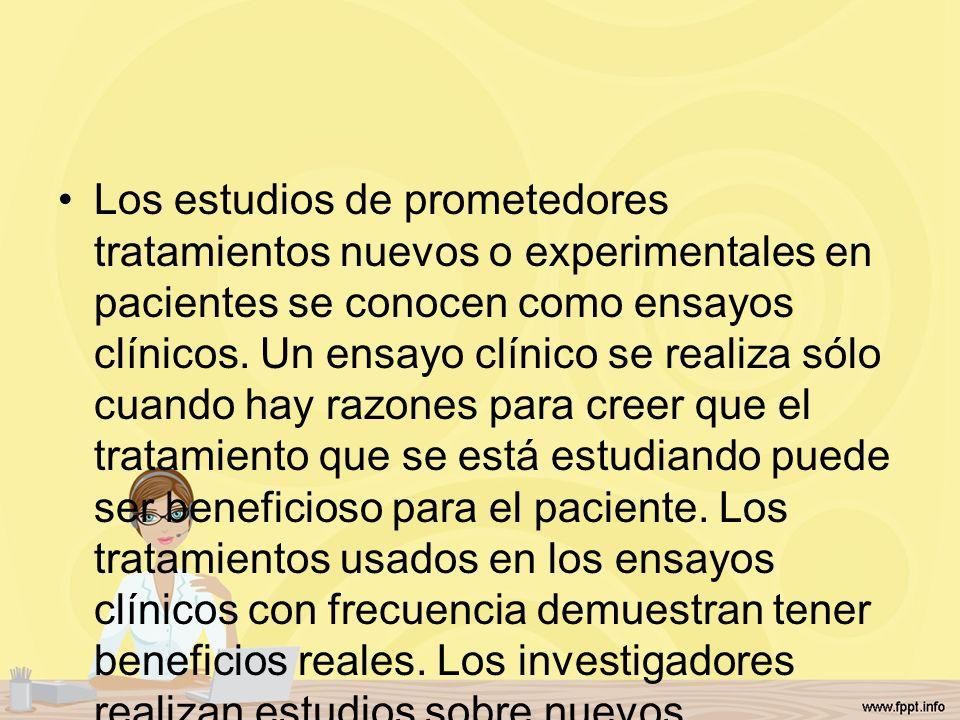Los estudios de prometedores tratamientos nuevos o experimentales en pacientes se conocen como ensayos clínicos.