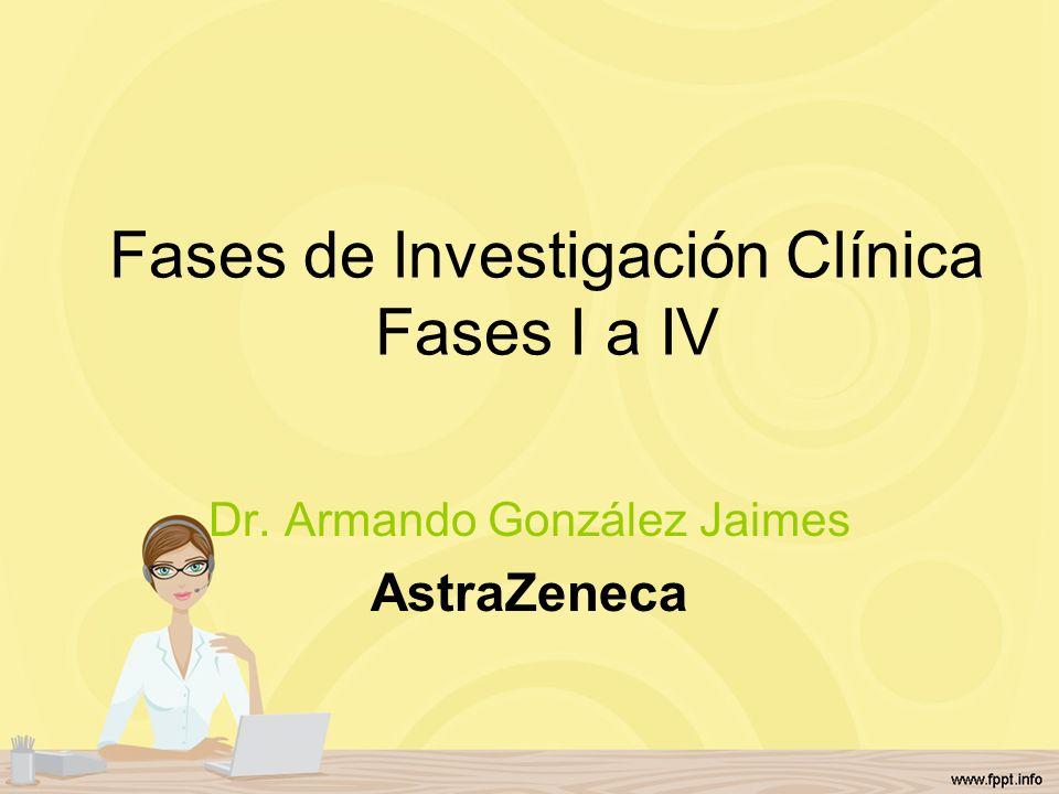 Fases de lnvestigación Clínica Fases I a IV