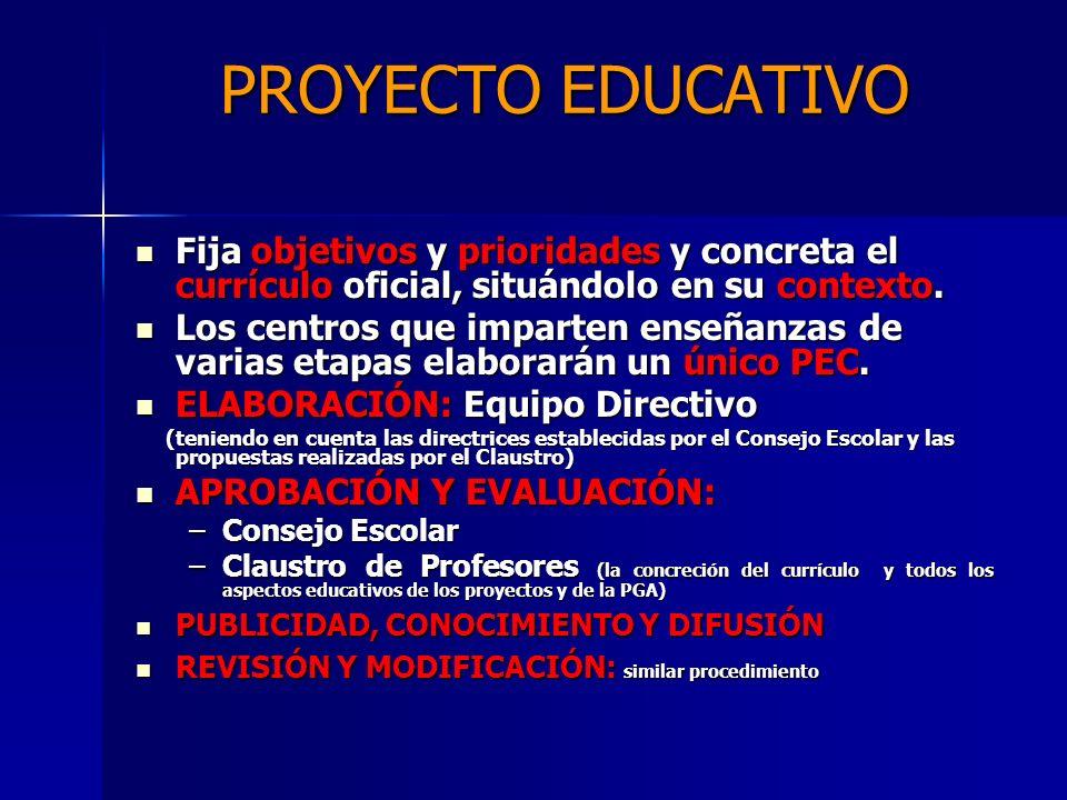 PROYECTO EDUCATIVO Fija objetivos y prioridades y concreta el currículo oficial, situándolo en su contexto.