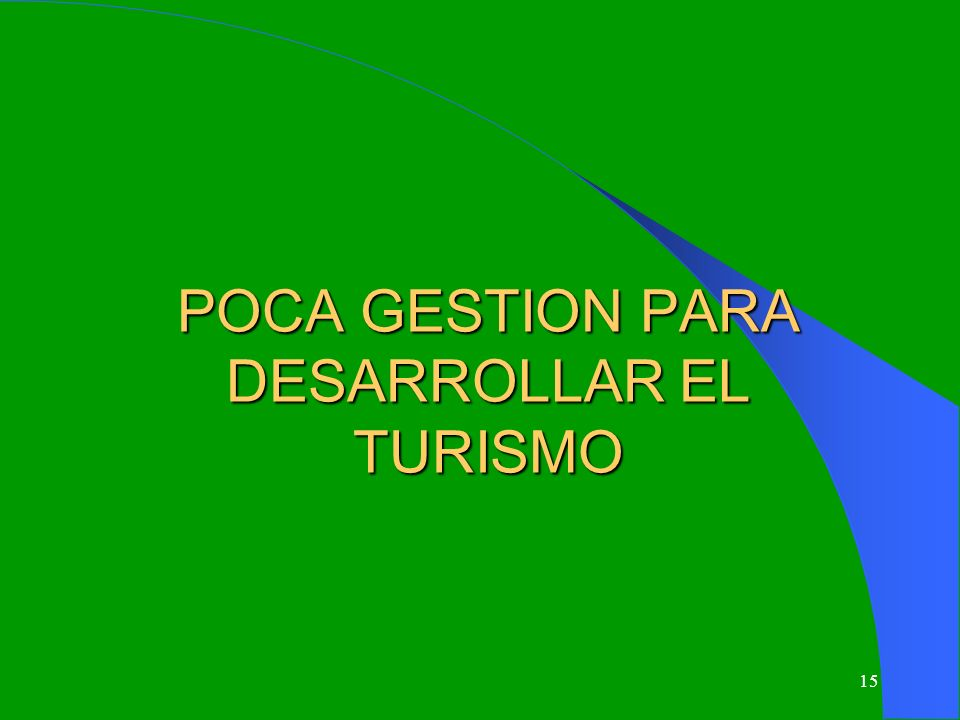 POCA GESTION PARA DESARROLLAR EL TURISMO