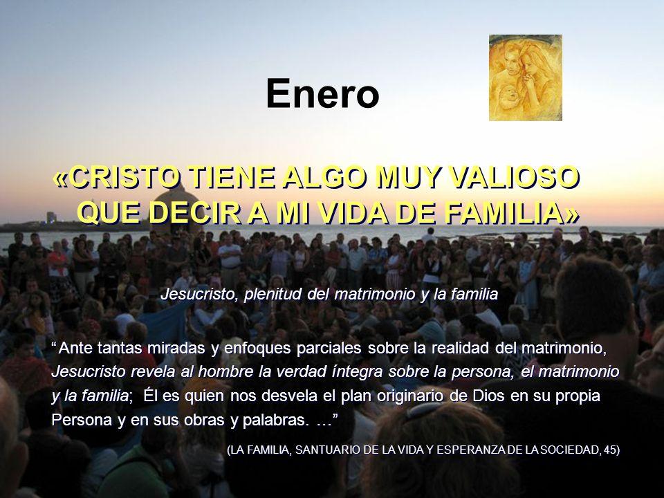 Enero «CRISTO TIENE ALGO MUY VALIOSO QUE DECIR A MI VIDA DE FAMILIA»