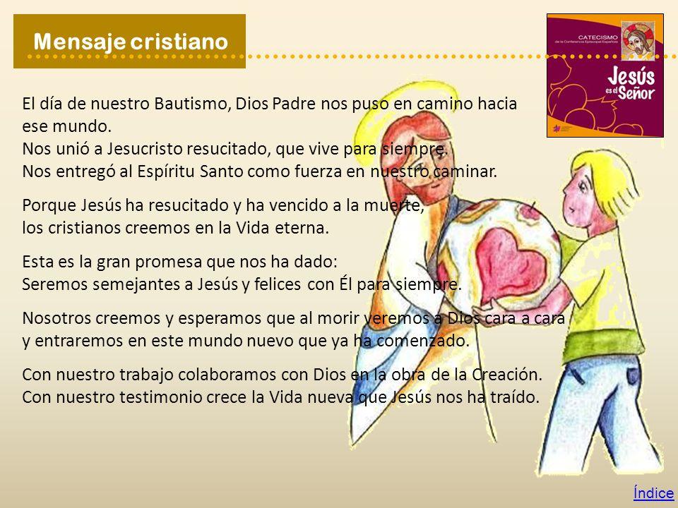Mensaje cristiano El día de nuestro Bautismo, Dios Padre nos puso en camino hacia. ese mundo.