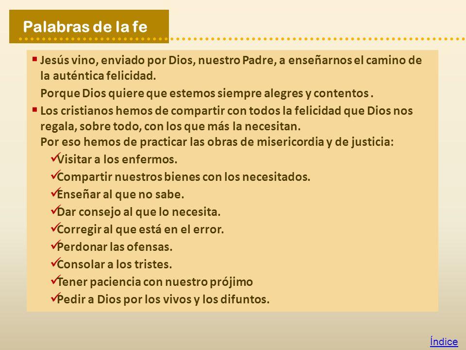 Palabras de la fe Jesús vino, enviado por Dios, nuestro Padre, a enseñarnos el camino de la auténtica felicidad.