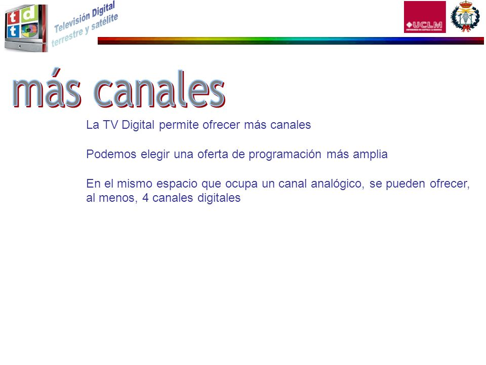 más canales La TV Digital permite ofrecer más canales