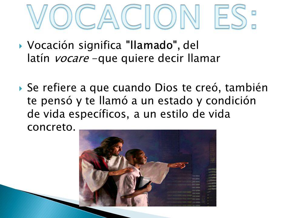 VOCACION ES: Vocación significa llamado , del latín vocare -que quiere decir llamar.