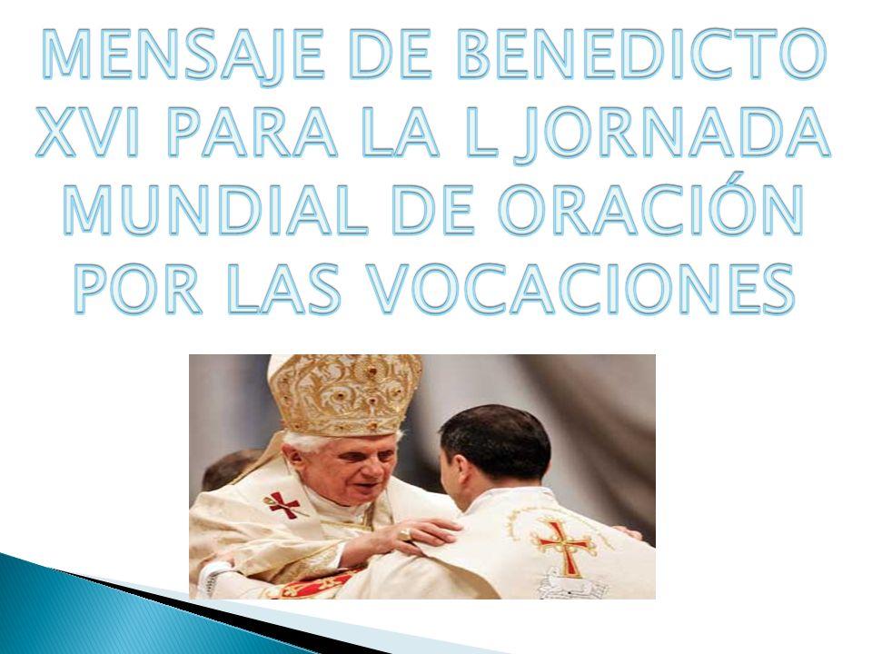 MENSAJE DE BENEDICTO XVI PARA LA L JORNADA MUNDIAL DE ORACIÓN POR LAS VOCACIONES