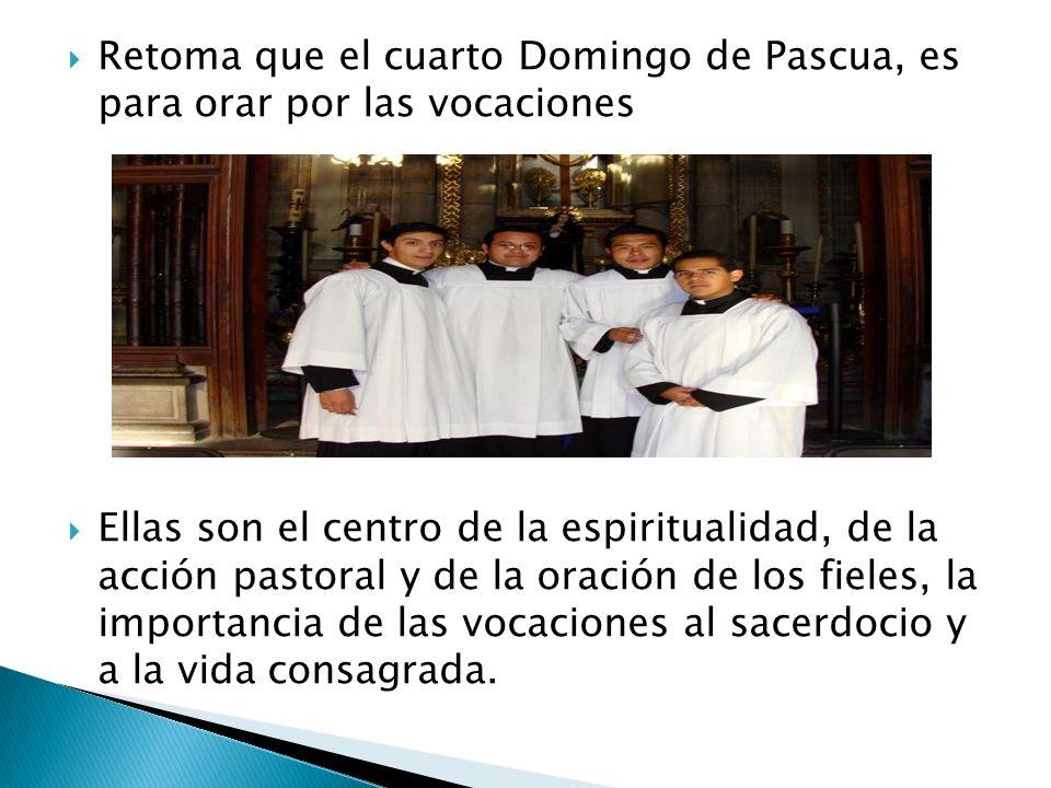 Retoma que el cuarto Domingo de Pascua, es para orar por las vocaciones