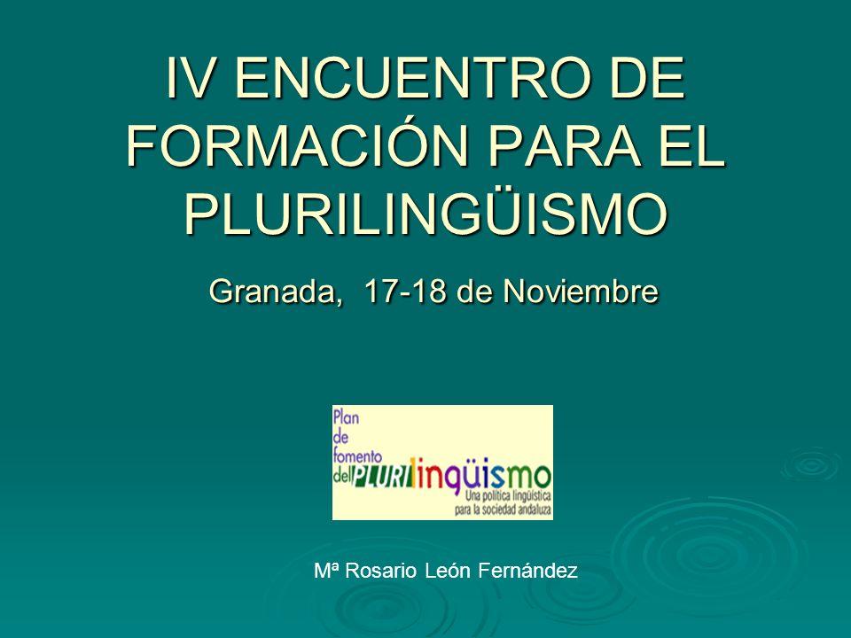 IV ENCUENTRO DE FORMACIÓN PARA EL PLURILINGÜISMO Granada, 17-18 de Noviembre