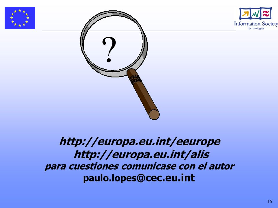 http://europa.eu.int/eeurope http://europa.eu.int/alis para cuestiones comunicase con el autor paulo.lopes@cec.eu.int.
