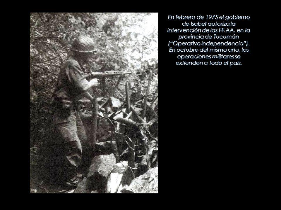 En febrero de 1975 el gobierno de Isabel autoriza la intervención de las FF.AA.