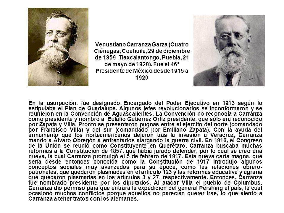 Venustiano Carranza Garza (Cuatro Ciénegas, Coahuila, 29 de diciembre de 1859 Tlaxcalantongo, Puebla, 21 de mayo de 1920). Fue el 46° Presidente de México desde 1915 a 1920