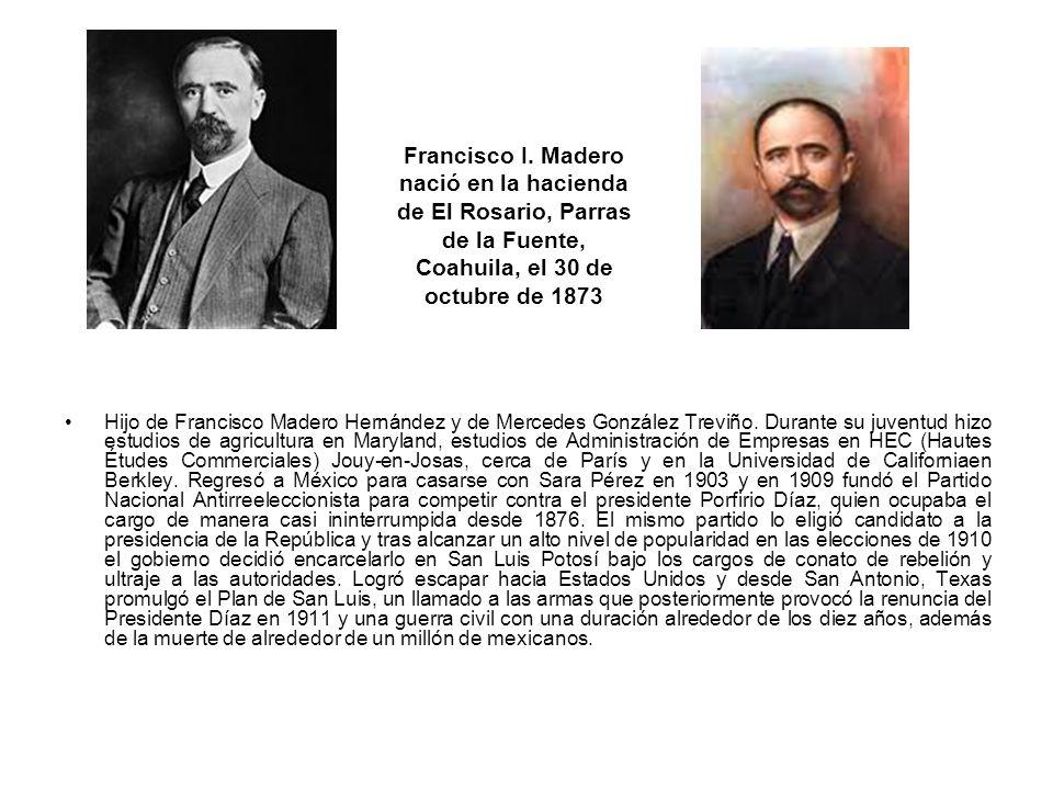 Francisco I. Madero nació en la hacienda de El Rosario, Parras de la Fuente, Coahuila, el 30 de octubre de 1873