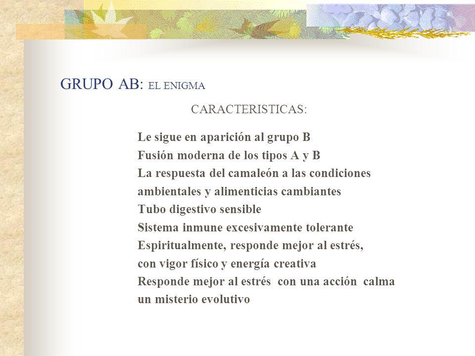 GRUPO AB: EL ENIGMA CARACTERISTICAS: Fusión moderna de los tipos A y B