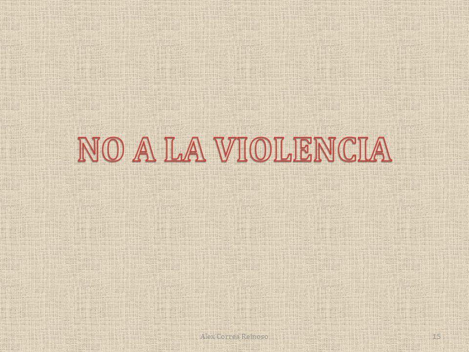 NO A LA VIOLENCIA Alex Correa Reinoso