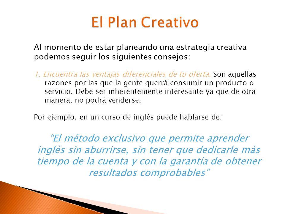 El Plan Creativo Al momento de estar planeando una estrategia creativa podemos seguir los siguientes consejos: