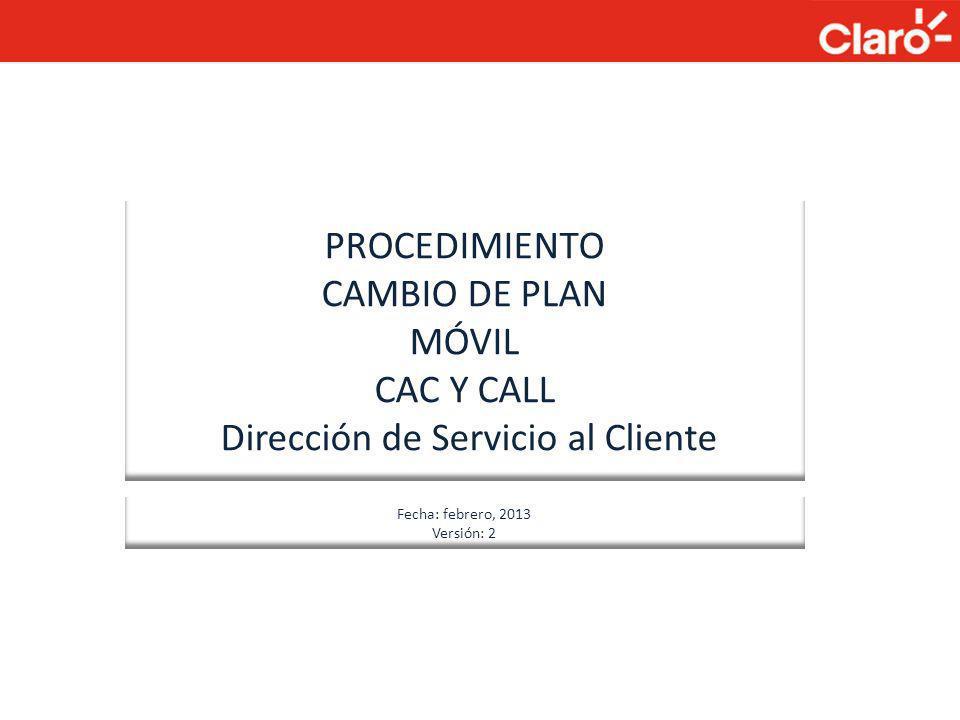 PROCEDIMIENTO CAMBIO DE PLAN MÓVIL CAC Y CALL Dirección de Servicio al Cliente