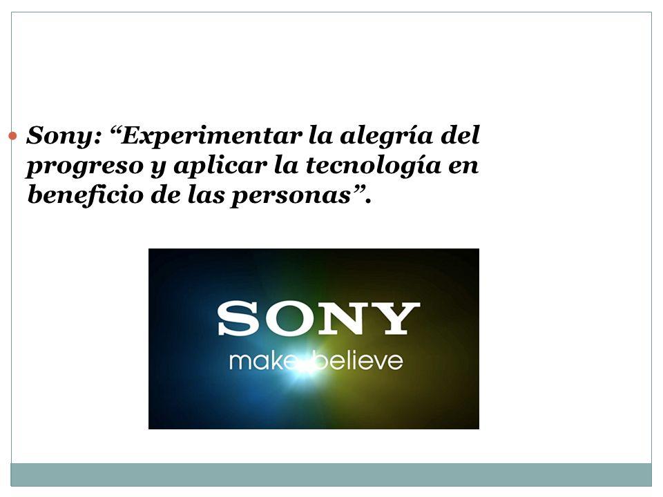 Sony: Experimentar la alegría del progreso y aplicar la tecnología en beneficio de las personas .