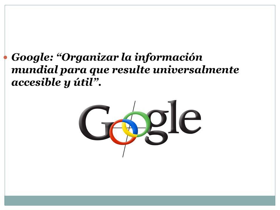 Google: Organizar la información mundial para que resulte universalmente accesible y útil .