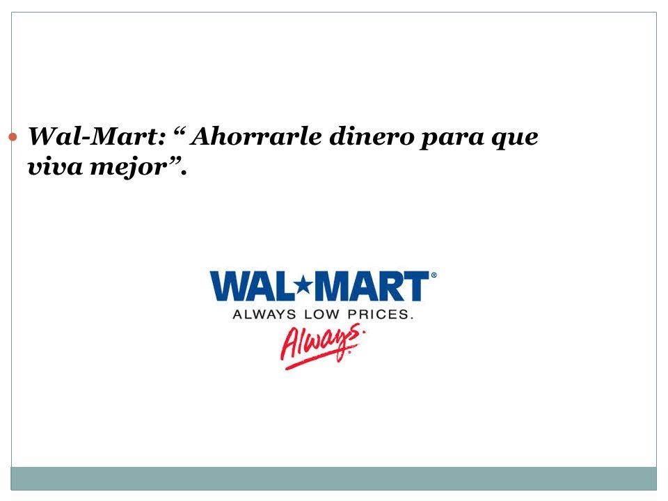 Wal-Mart: Ahorrarle dinero para que viva mejor .