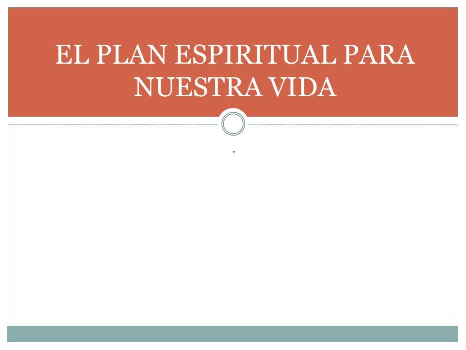 EL PLAN ESPIRITUAL PARA NUESTRA VIDA